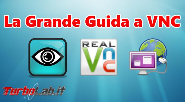 Controllare PC remoto: Grande Guida VNC