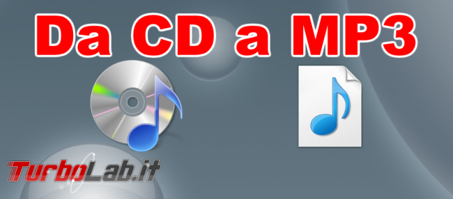 Convertire CD Audio MP3, gratis: guida facile rip CDex - da cd a mp3 spotlight