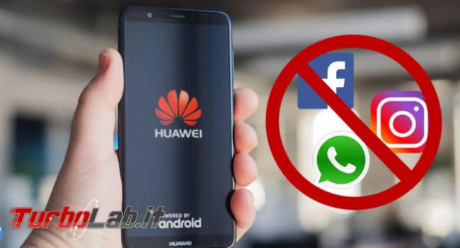 Facebook prende distanze Huawei - Annotazione 2019-06-07 172822