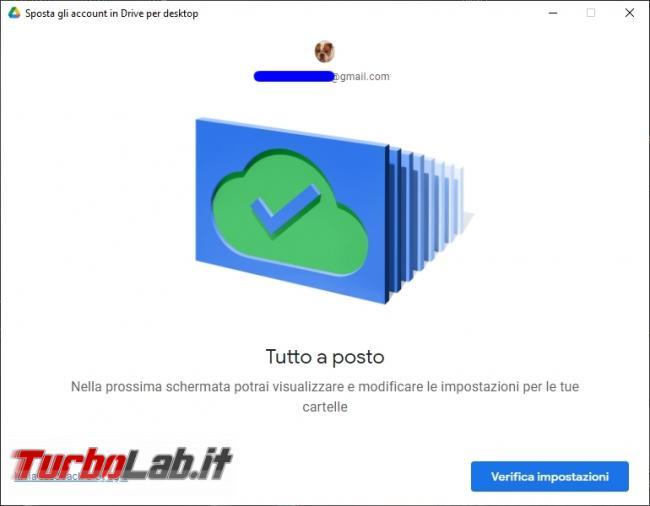 Google Backup and Sync Google Drive for desktop: mini-guida veloce transizione necessaria, indolore - Google Drive_012_ITA_[al termine del precedente processo compare questa poi clicco su verifica impostazioni]