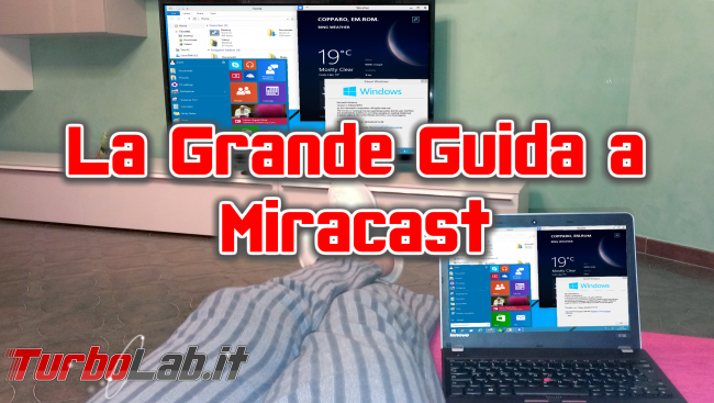 Grande Guida Miracast (Wireless Display) - Usare TV come schermo wireless PC, tablet smartphone - la grande guida a miracast spotlight