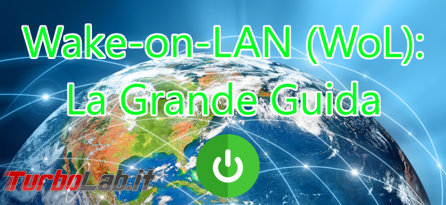 Grande Guida Wake-on-LAN (WoL): come accendere PC Windows / Linux Ubuntu lontano usando smartphone Android connessione Internet - wake-on-lan wol spotlight