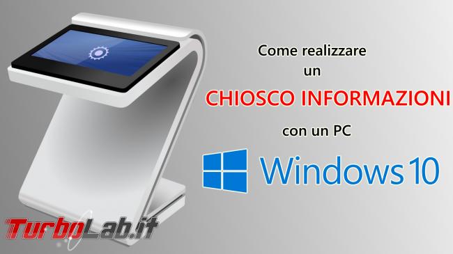 Guida: come creare punto informazioni Windows 10 (modalità chiosco, eseguire singola app fullscreen) - chiosco informazioni spotlight