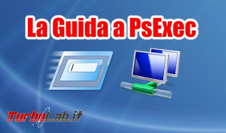 Guida PsExec - Lanciare comandi PC rete senza installare nulla - spotlight guida psexec