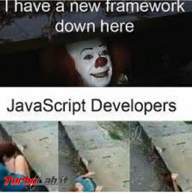 Humour meme informatici, programmatori smanettoni - new js framework down here