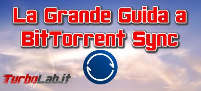 Questa settimana TLI (11 aprile 2015) - la grande guida a BitTorrent sync spotlight