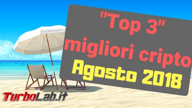 """""""Top 3"""" migliori criptovalute agosto 2018 (video) - spotlight migliori cripto agosto 2018"""