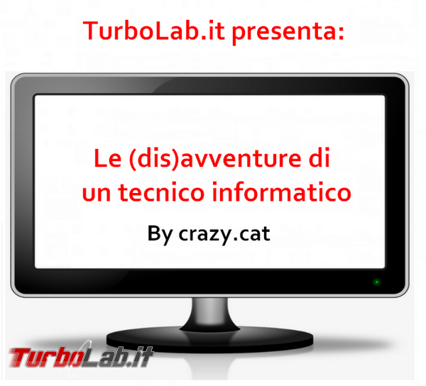 TurboLab.it presenta: (dis)avventure tecnico informatico