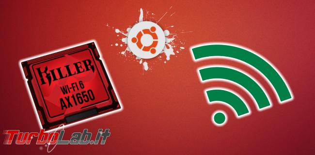 Ubuntu Dell XPS: Wi-Fi Killer AX1650 non funziona - dove scaricare driver, come si installa - ubuntu killer ax1650 wi-fi spotlight