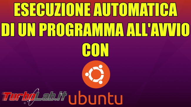 Ubuntu, esecuzione automatica: come avviare programma automaticamente accensione PC - esecuzione automatica ubuntu