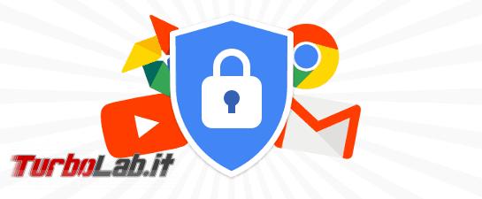 Utente Google? fai questo mettere sicurezza account - Annotazione 2019-05-21 105834